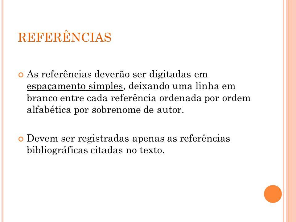 REFERÊNCIAS As referências deverão ser digitadas em espaçamento simples, deixando uma linha em branco entre cada referência ordenada por ordem alfabét