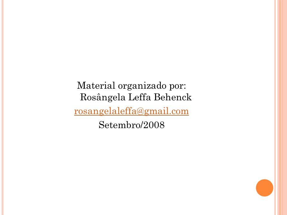Material organizado por: Rosângela Leffa Behenck rosangelaleffa@gmail.com Setembro/2008