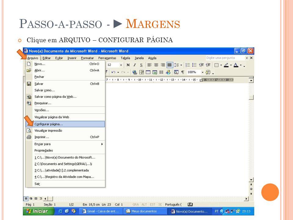 P ASSO - A - PASSO - M ARGENS Clique em ARQUIVO – CONFIGURAR PÁGINA