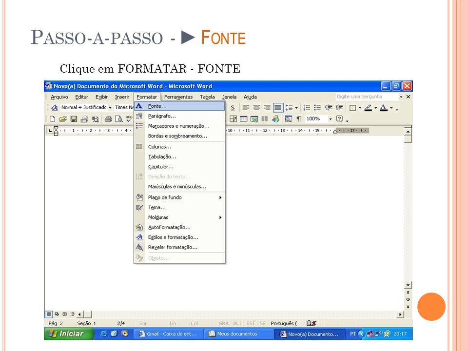 P ASSO - A - PASSO -F ONTE Clique em FORMATAR - FONTE