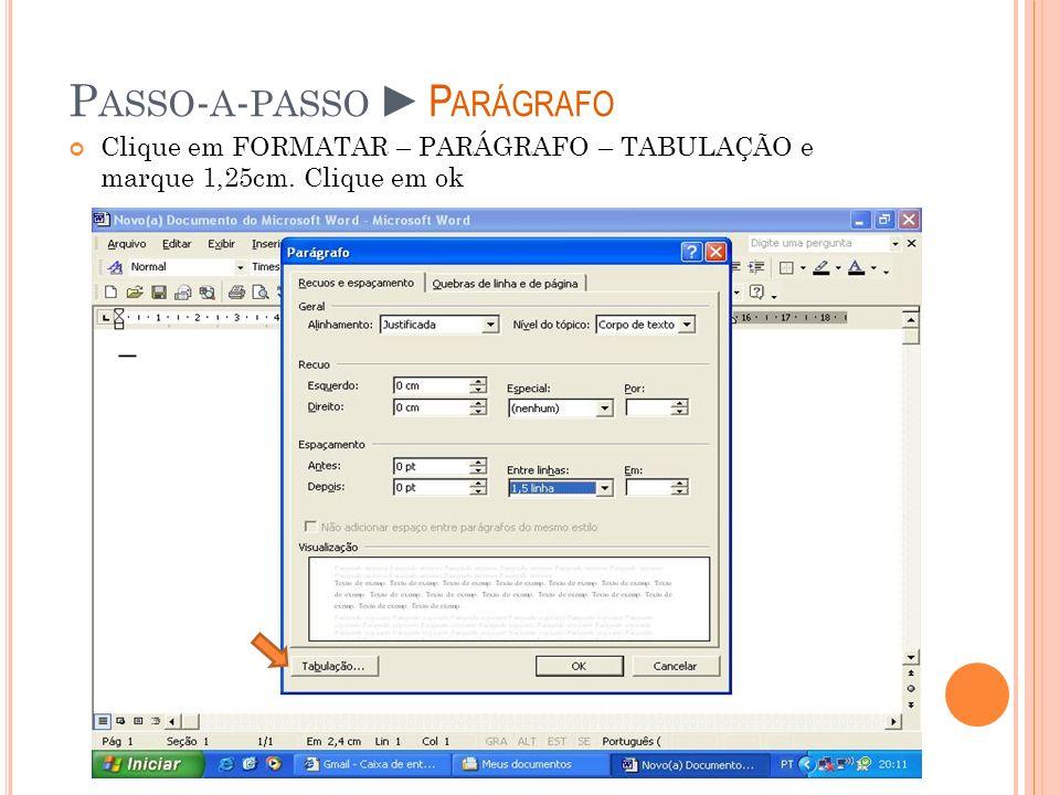 P ASSO - A - PASSOP ARÁGRAFO Clique em FORMATAR – PARÁGRAFO – TABULAÇÃO e marque 1,25cm. Clique em ok