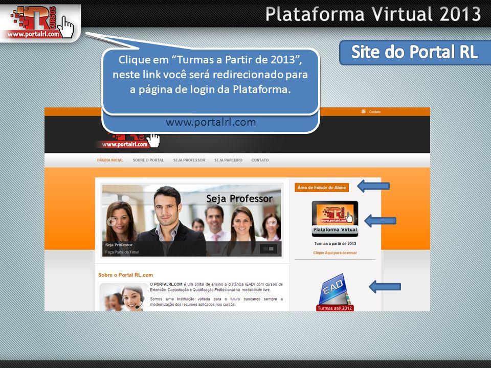 Digite na Barra de Endereço do seu navegador (Internet Explorer, Google Chrome, Mozilla Firefox) o Endereço: www.portalrl.com Digite na Barra de Ender
