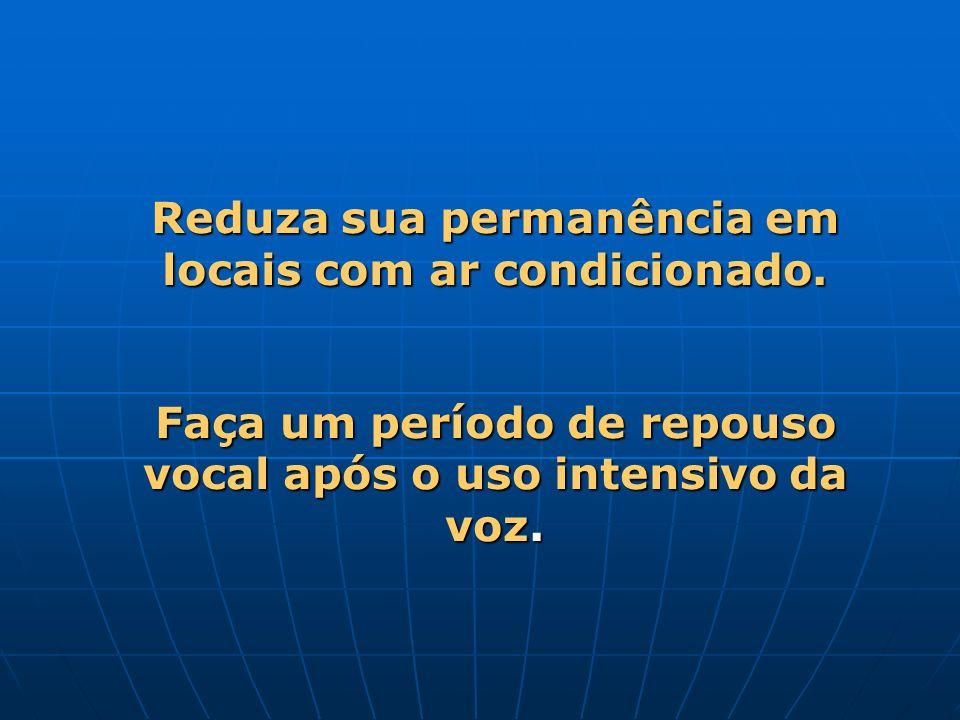 Reduza sua permanência em locais com ar condicionado. Faça um período de repouso vocal após o uso intensivo da voz.