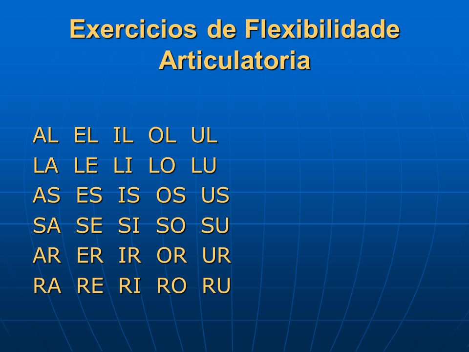 Exercicios de Flexibilidade Articulatoria AL EL IL OL UL LA LE LI LO LU AS ES IS OS US SA SE SI SO SU AR ER IR OR UR RA RE RI RO RU