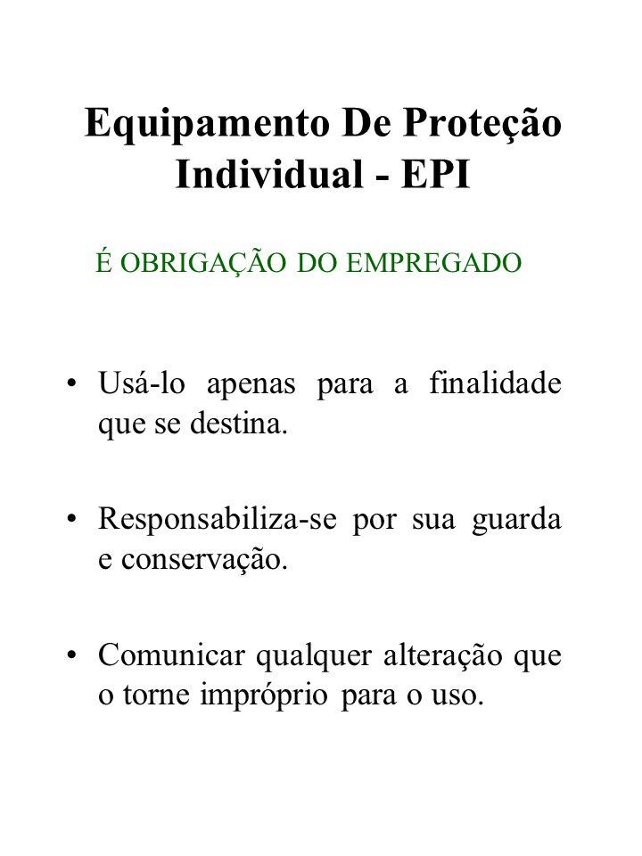 Equipamento De Proteção Individual - EPI Usá-lo apenas para a finalidade que se destina. Responsabiliza-se por sua guarda e conservação. Comunicar qua