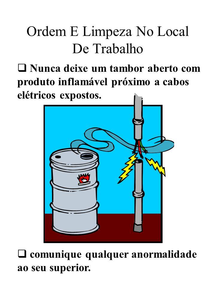 Ordem E Limpeza No Local De Trabalho Nunca deixe um tambor aberto com produto inflamável próximo a cabos elétricos expostos. comunique qualquer anorma