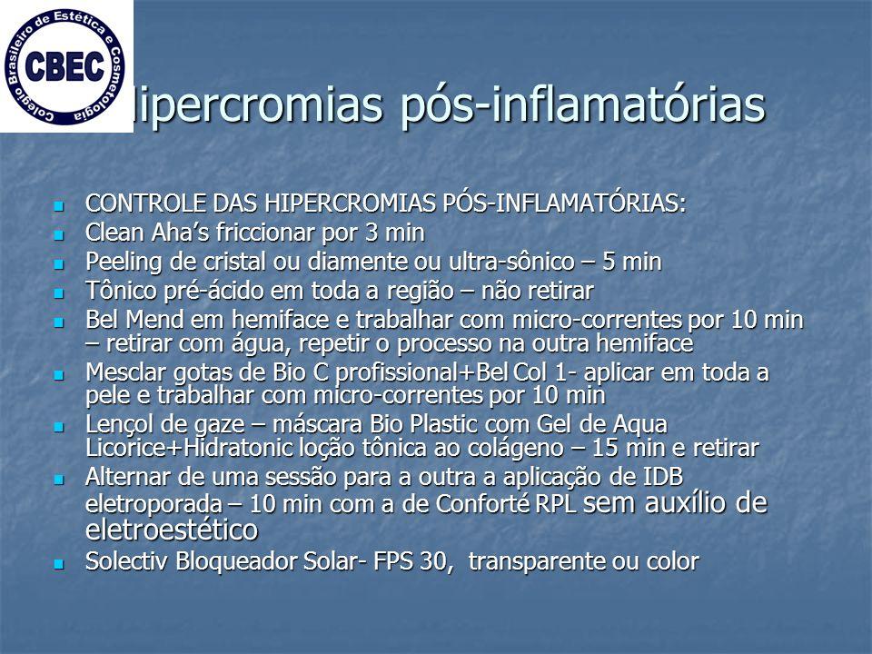 Hipercromias pós-inflamatórias CONTROLE DAS HIPERCROMIAS PÓS-INFLAMATÓRIAS: CONTROLE DAS HIPERCROMIAS PÓS-INFLAMATÓRIAS: Clean Ahas friccionar por 3 min Clean Ahas friccionar por 3 min Peeling de cristal ou diamente ou ultra-sônico – 5 min Peeling de cristal ou diamente ou ultra-sônico – 5 min Tônico pré-ácido em toda a região – não retirar Tônico pré-ácido em toda a região – não retirar Bel Mend em hemiface e trabalhar com micro-correntes por 10 min – retirar com água, repetir o processo na outra hemiface Bel Mend em hemiface e trabalhar com micro-correntes por 10 min – retirar com água, repetir o processo na outra hemiface Mesclar gotas de Bio C profissional+Bel Col 1- aplicar em toda a pele e trabalhar com micro-correntes por 10 min Mesclar gotas de Bio C profissional+Bel Col 1- aplicar em toda a pele e trabalhar com micro-correntes por 10 min Lençol de gaze – máscara Bio Plastic com Gel de Aqua Licorice+Hidratonic loção tônica ao colágeno – 15 min e retirar Lençol de gaze – máscara Bio Plastic com Gel de Aqua Licorice+Hidratonic loção tônica ao colágeno – 15 min e retirar Alternar de uma sessão para a outra a aplicação de IDB eletroporada – 10 min com a de Conforté RPL sem auxílio de eletroestético Alternar de uma sessão para a outra a aplicação de IDB eletroporada – 10 min com a de Conforté RPL sem auxílio de eletroestético Solectiv Bloqueador Solar- FPS 30, transparente ou color Solectiv Bloqueador Solar- FPS 30, transparente ou color