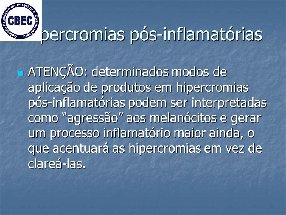 Hipercromias pós-inflamatórias ATENÇÃO: determinados modos de aplicação de produtos em hipercromias pós-inflamatórias podem ser interpretadas como agressão aos melanócitos e gerar um processo inflamatório maior ainda, o que acentuará as hipercromias em vez de clareá-las.