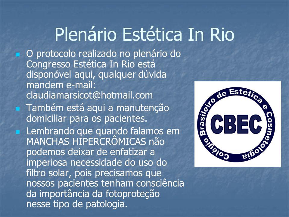 Plenário Estética In Rio O protocolo realizado no plenário do Congresso Estética In Rio está disponóvel aqui, qualquer dúvida mandem e-mail: claudiamarsicot@hotmail.com Também está aqui a manutenção domiciliar para os pacientes.
