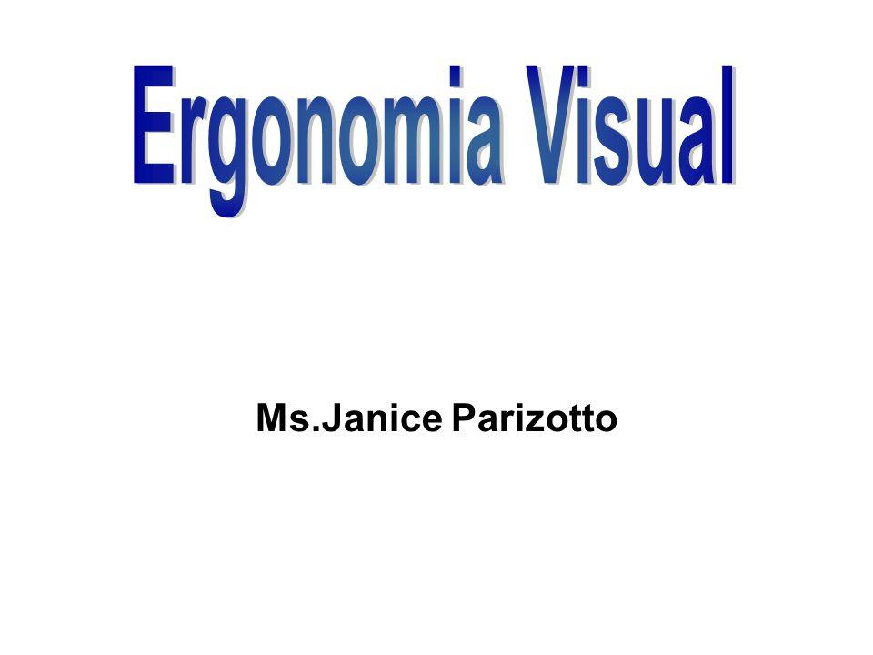 Ergonomia Visual Todos os aspectos ergonômicos apresentados aqui estão baseados em pesquisas comprovadas e na tese da Dr.ª Rosamélia Parizotto entre outros teóricos que já testaram e comprovaram essas adaptações as visualizações no computador ou no Multimídia.