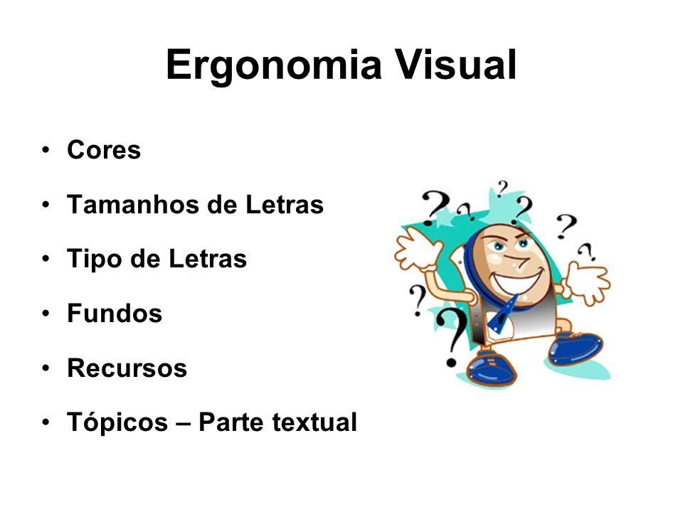 Ergonomia Visual Cores Tamanhos de Letras Tipo de Letras Fundos Recursos Tópicos – Parte textual