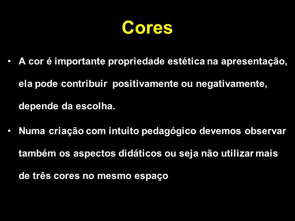 Cores A cor é importante propriedade estética na apresentação, ela pode contribuir positivamente ou negativamente, depende da escolha.