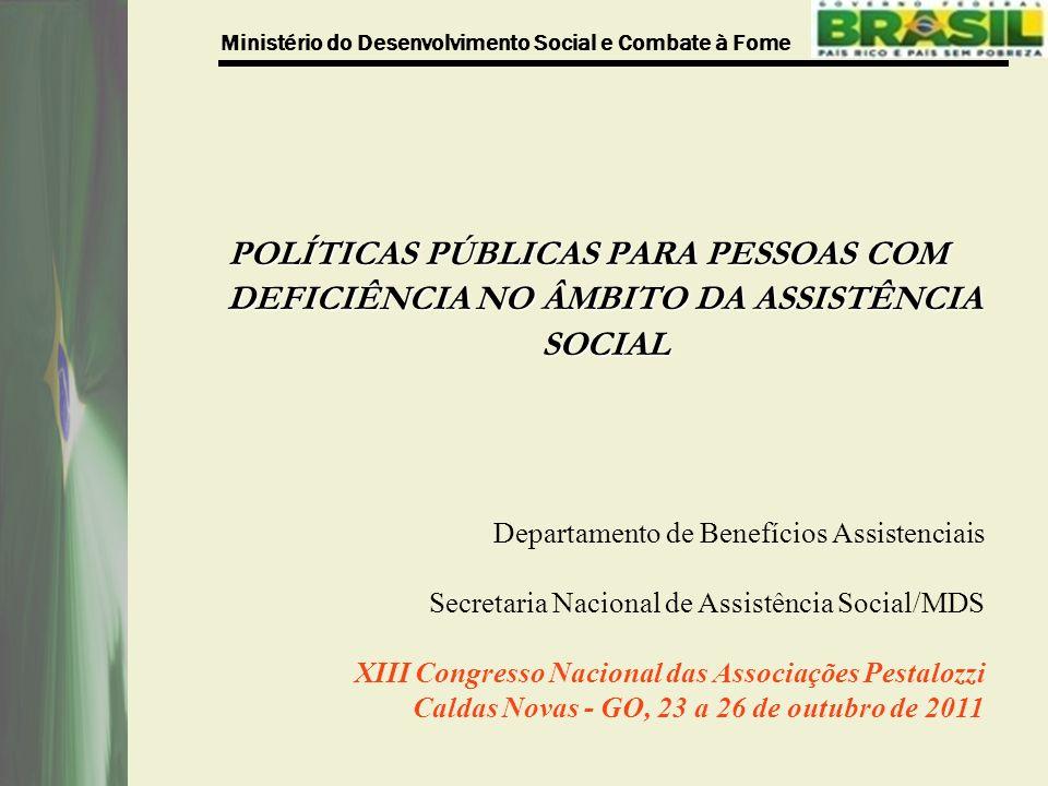 Ministério do Desenvolvimento Social e Combate à Fome POLÍTICAS PÚBLICAS PARA PESSOAS COM DEFICIÊNCIA NO ÂMBITO DA ASSISTÊNCIA SOCIAL Departamento de