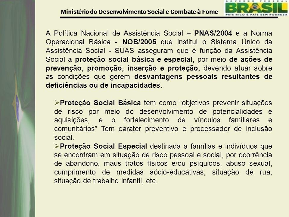 Ministério do Desenvolvimento Social e Combate à Fome A Política Nacional de Assistência Social – PNAS/2004 e a Norma Operacional Básica - NOB/2005 qu