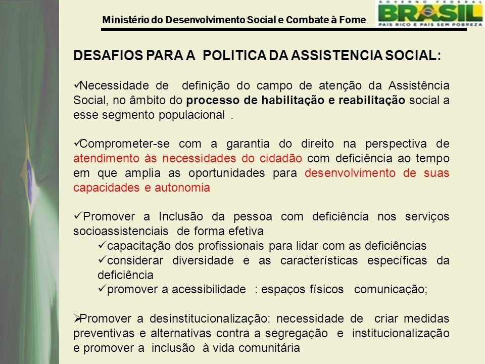 Ministério do Desenvolvimento Social e Combate à Fome DESAFIOS PARA A POLITICA DA ASSISTENCIA SOCIAL: Necessidade de definição do campo de atenção da