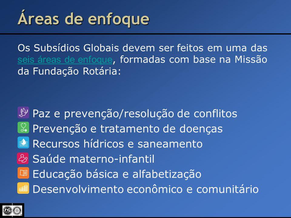 Os Subsídios Globais devem ser feitos em uma das seis áreas de enfoque, formadas com base na Missão da Fundação Rotária: seis áreas de enfoque Paz e p