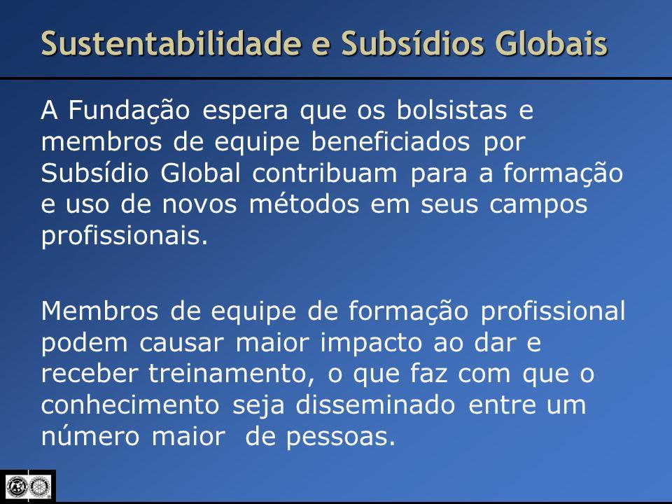 Sustentabilidade e Subsídios Globais A Fundação espera que os bolsistas e membros de equipe beneficiados por Subsídio Global contribuam para a formaçã