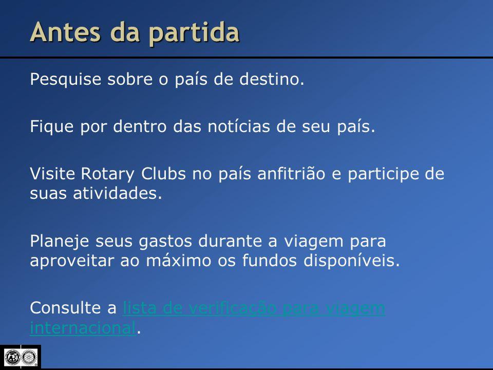 Antes da partida Pesquise sobre o país de destino. Fique por dentro das notícias de seu país. Visite Rotary Clubs no país anfitrião e participe de sua