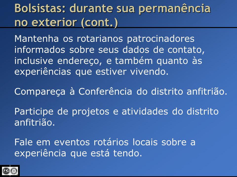 Bolsistas: durante sua permanência no exterior (cont.) Mantenha os rotarianos patrocinadores informados sobre seus dados de contato, inclusive endereç