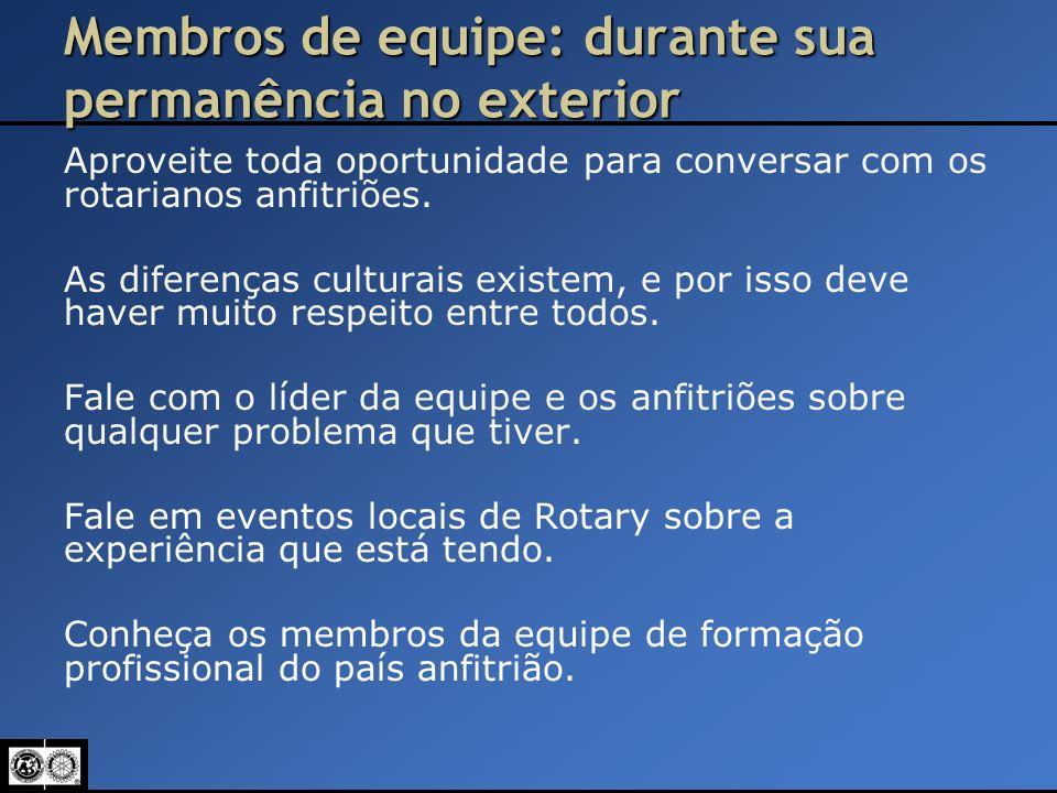 Membros de equipe: durante sua permanência no exterior Aproveite toda oportunidade para conversar com os rotarianos anfitriões. As diferenças culturai