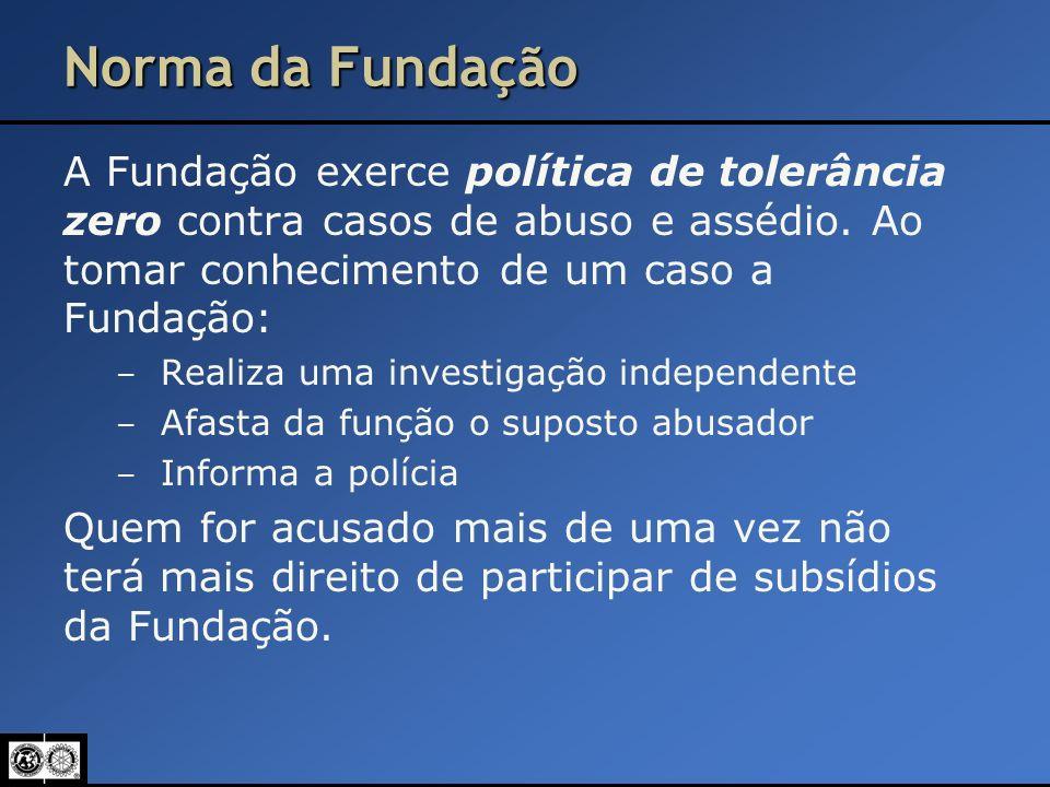 Norma da Fundação A Fundação exerce política de tolerância zero contra casos de abuso e assédio. Ao tomar conhecimento de um caso a Fundação: – Realiz
