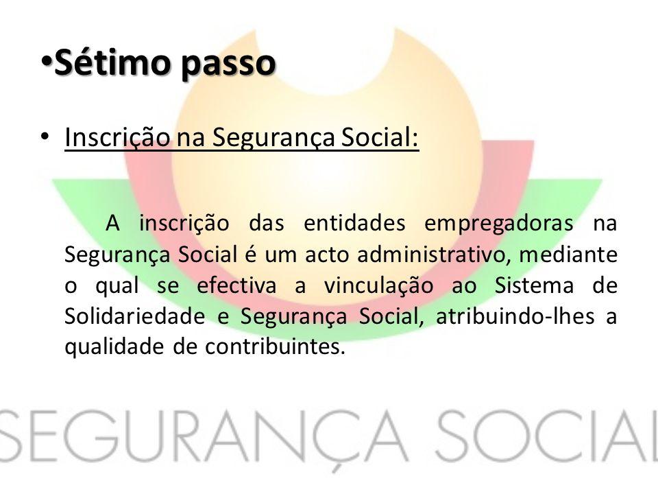 Sétimo passo Inscrição na Segurança Social: A inscrição das entidades empregadoras na Segurança Social é um acto administrativo, mediante o qual se ef