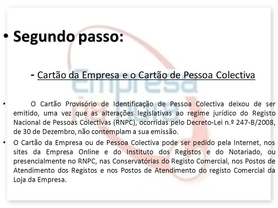 Segundo passo: - Cartão da Empresa e o Cartão de Pessoa Colectiva O Cartão Provisório de Identificação de Pessoa Colectiva deixou de ser emitido, uma