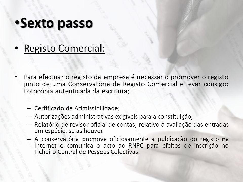 Sexto passo Registo Comercial: Para efectuar o registo da empresa é necessário promover o registo junto de uma Conservatória de Registo Comercial e le