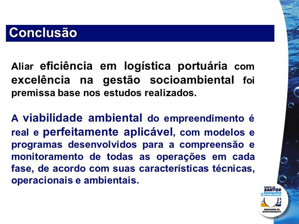Conclusão Aliar eficiência em logística portuária com excelência na gestão socioambiental foi premissa base nos estudos realizados. A viabilidade ambi