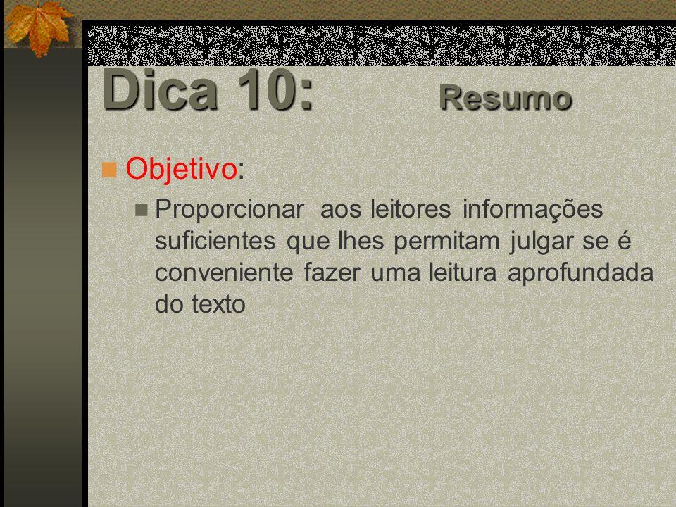Dica 10: Resumo Objetivo: Proporcionar aos leitores informações suficientes que lhes permitam julgar se é conveniente fazer uma leitura aprofundada do texto