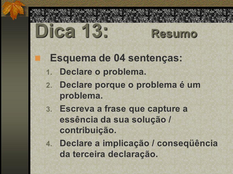 Dica 13: Resumo Esquema de 04 sentenças: 1.Declare o problema.