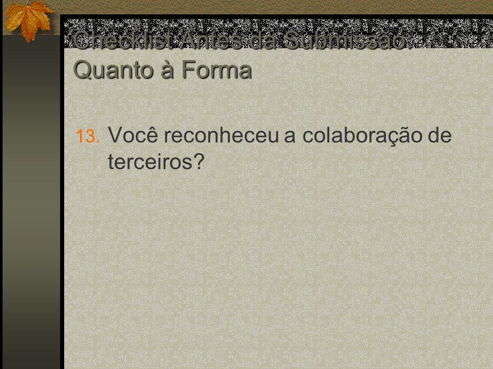 Checklist Antes da Submissão: Quanto à Forma 13. Você reconheceu a colaboração de terceiros?