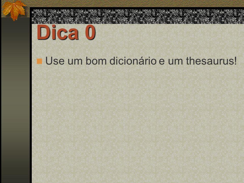 Dica 0 Use um bom dicionário e um thesaurus!