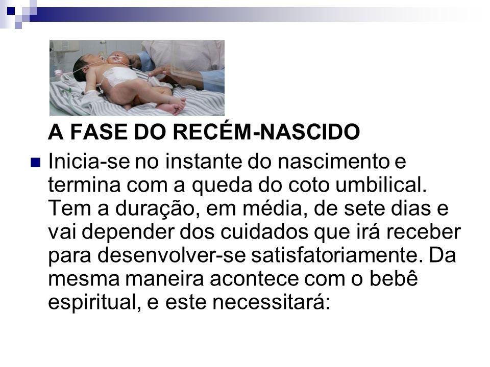 A FASE DO RECÉM-NASCIDO Inicia-se no instante do nascimento e termina com a queda do coto umbilical. Tem a duração, em média, de sete dias e vai depen