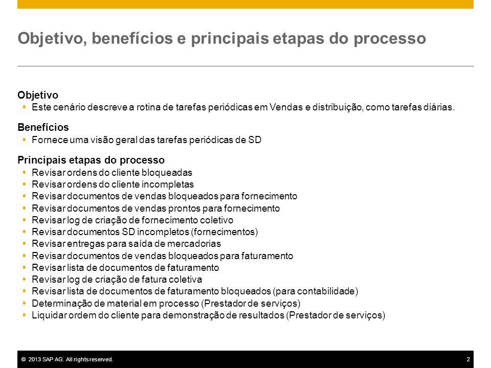 ©2013 SAP AG. All rights reserved.2 Objetivo, benefícios e principais etapas do processo Objetivo Este cenário descreve a rotina de tarefas periódicas