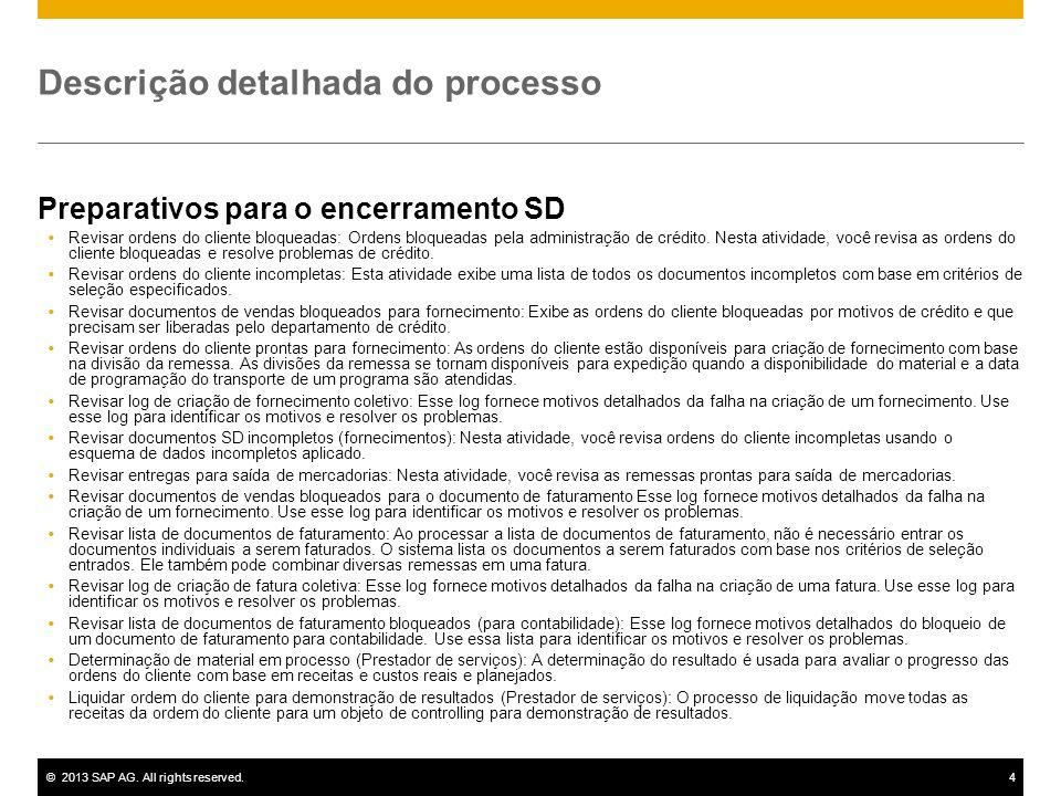 ©2013 SAP AG. All rights reserved.4 Descrição detalhada do processo Preparativos para o encerramento SD Revisar ordens do cliente bloqueadas: Ordens b