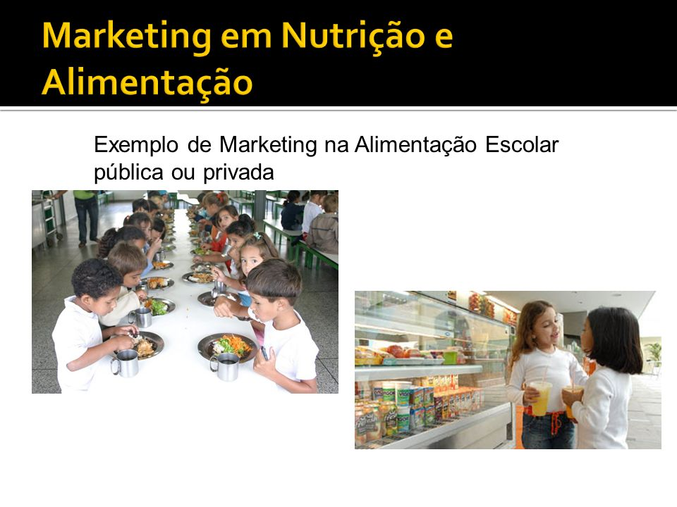 Exemplo de Marketing na Alimentação Escolar pública ou privada