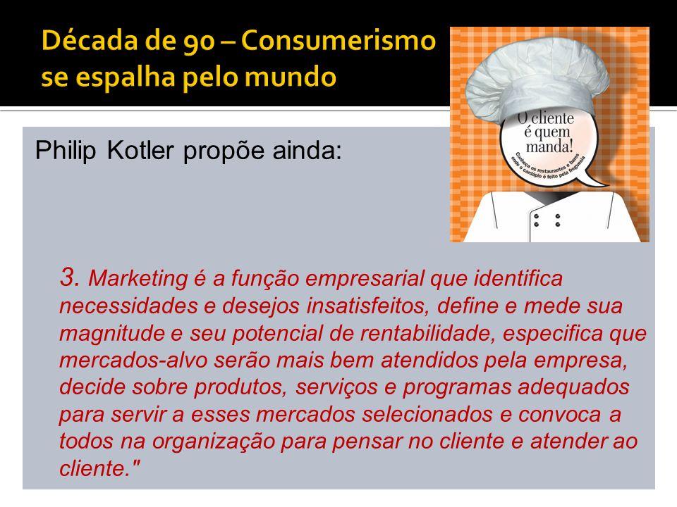 Philip Kotler propõe ainda: 3. Marketing é a função empresarial que identifica necessidades e desejos insatisfeitos, define e mede sua magnitude e seu
