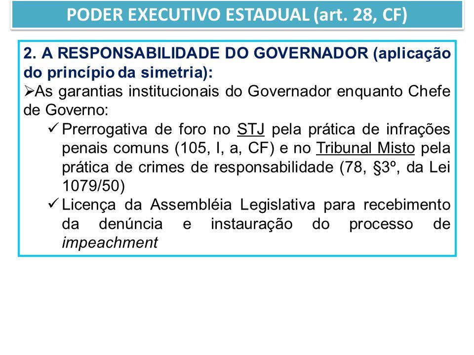 2. A RESPONSABILIDADE DO GOVERNADOR (aplicação do princípio da simetria): As garantias institucionais do Governador enquanto Chefe de Governo: Prerrog