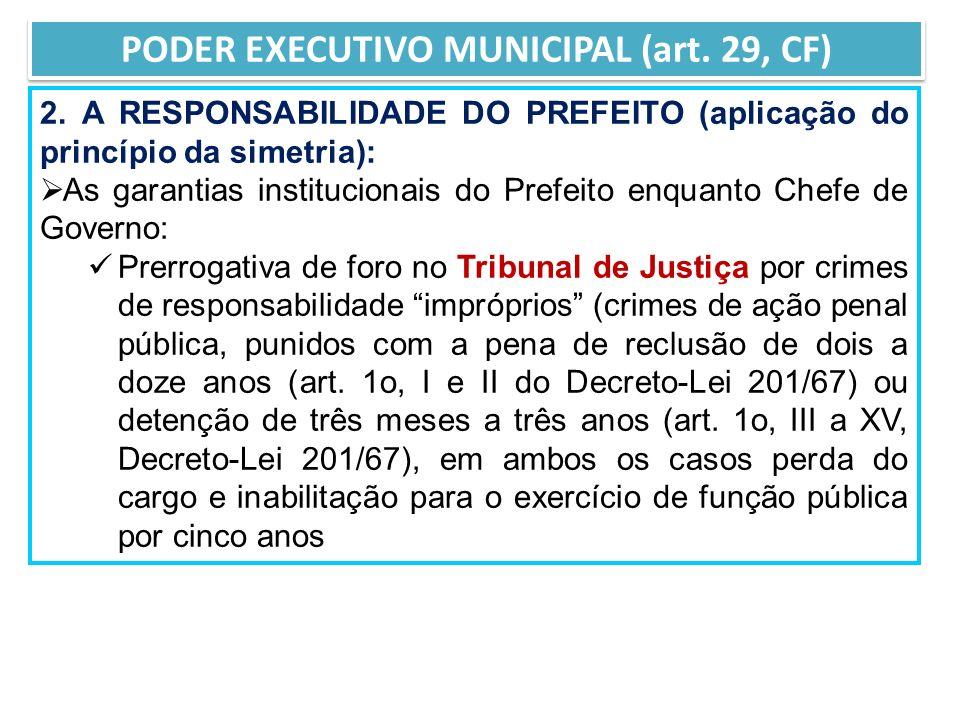 2. A RESPONSABILIDADE DO PREFEITO (aplicação do princípio da simetria): As garantias institucionais do Prefeito enquanto Chefe de Governo: Prerrogativ