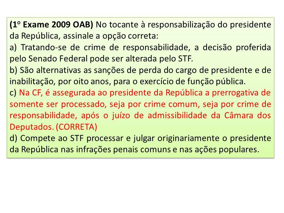 (1 o Exame 2009 OAB) No tocante à responsabilização do presidente da República, assinale a opção correta: a) Tratando-se de crime de responsabilidade, a decisão proferida pelo Senado Federal pode ser alterada pelo STF.