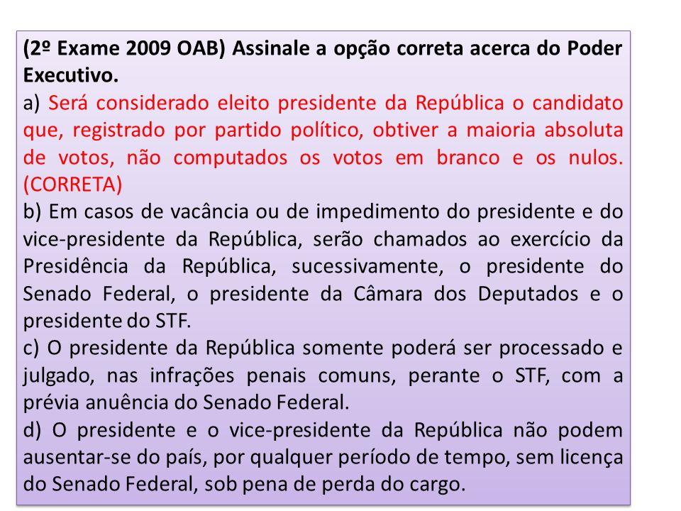 (2º Exame 2009 OAB) Assinale a opção correta acerca do Poder Executivo.