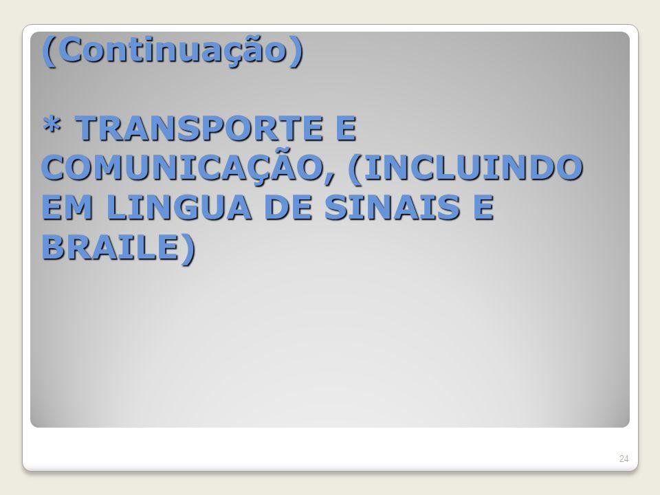 (Continuação) * TRANSPORTE E COMUNICAÇÃO, (INCLUINDO EM LINGUA DE SINAIS E BRAILE) 24