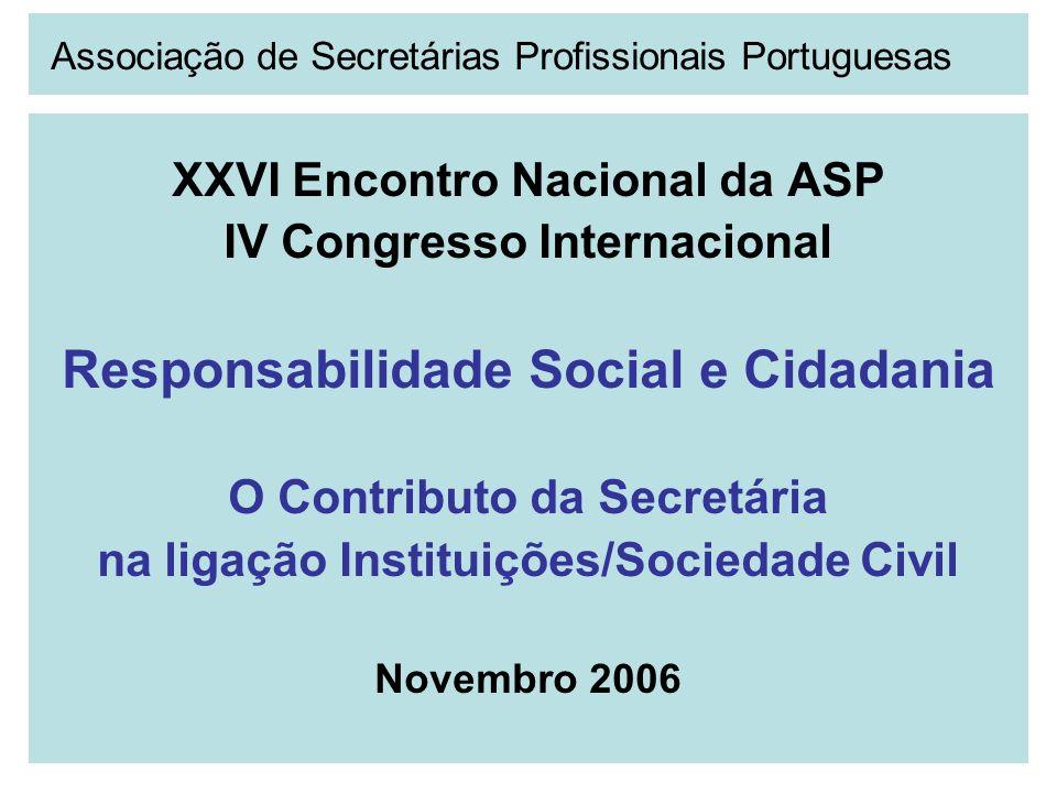 XXVI Encontro Nacional da ASP IV Congresso Internacional Responsabilidade Social e Cidadania O Contributo da Secretária na ligação Instituições/Socied