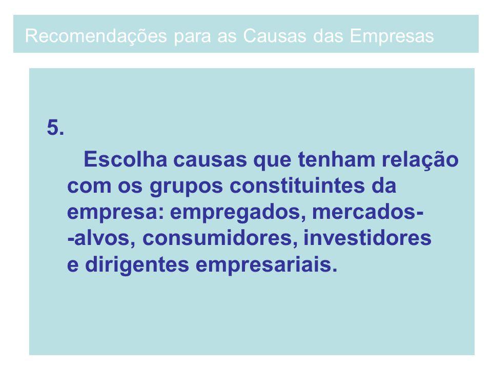 5. Escolha causas que tenham relação com os grupos constituintes da empresa: empregados, mercados- -alvos, consumidores, investidores e dirigentes emp