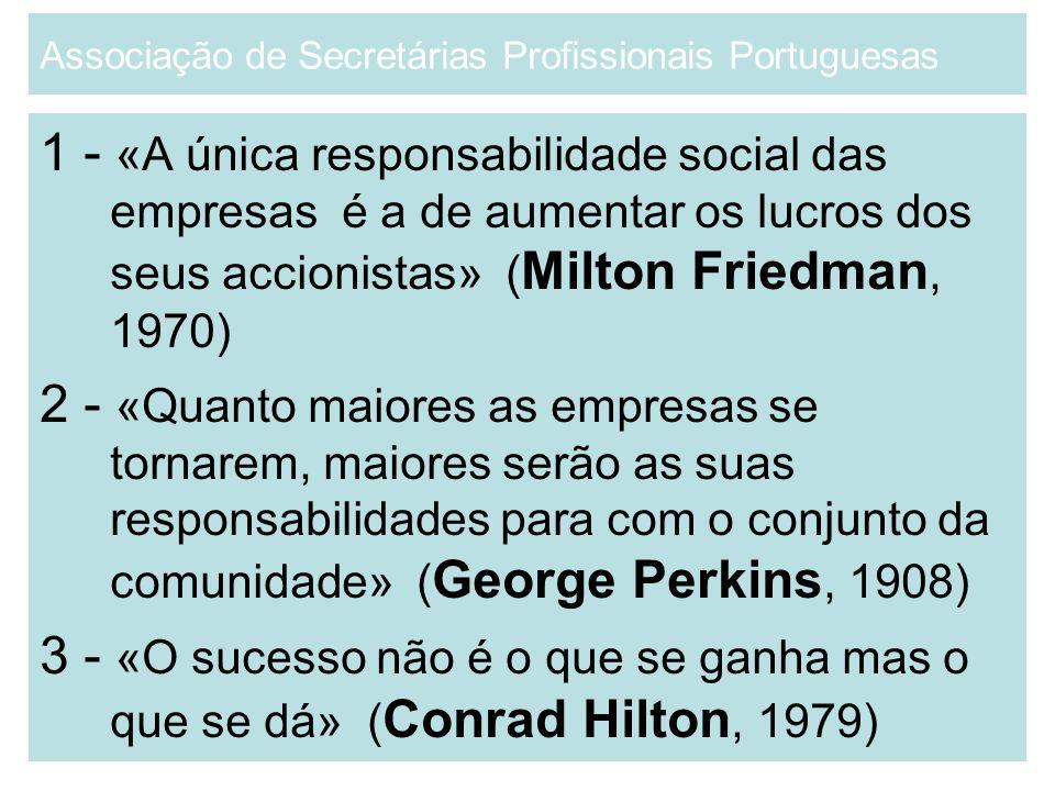 1 - «A única responsabilidade social das empresas é a de aumentar os lucros dos seus accionistas» ( Milton Friedman, 1970) 2 - «Quanto maiores as empr