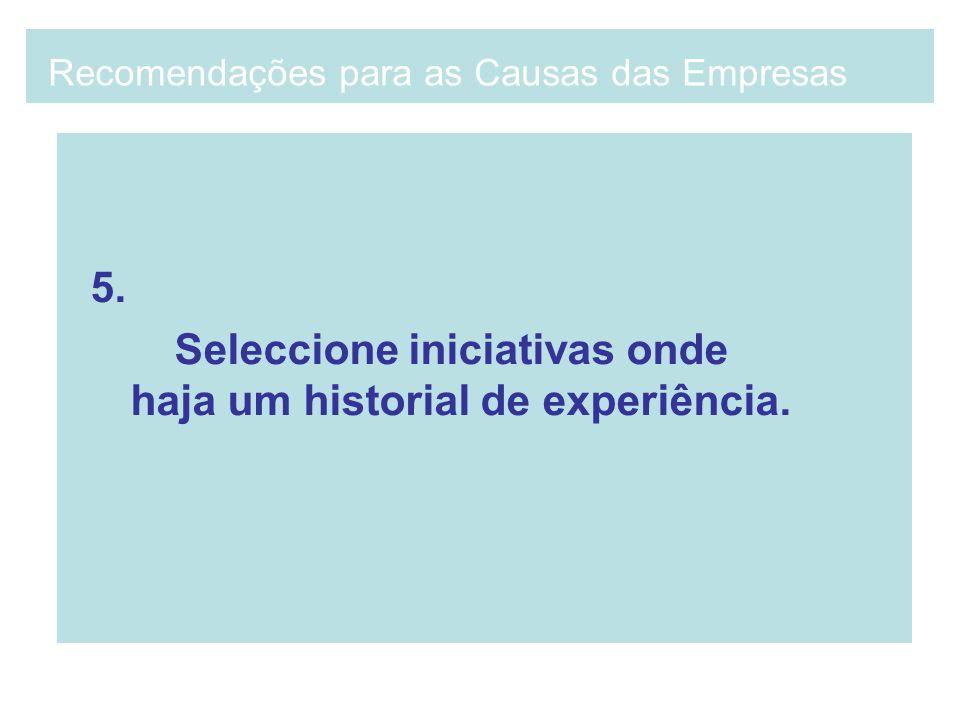 5. Seleccione iniciativas onde haja um historial de experiência. Recomendações para as Causas das Empresas