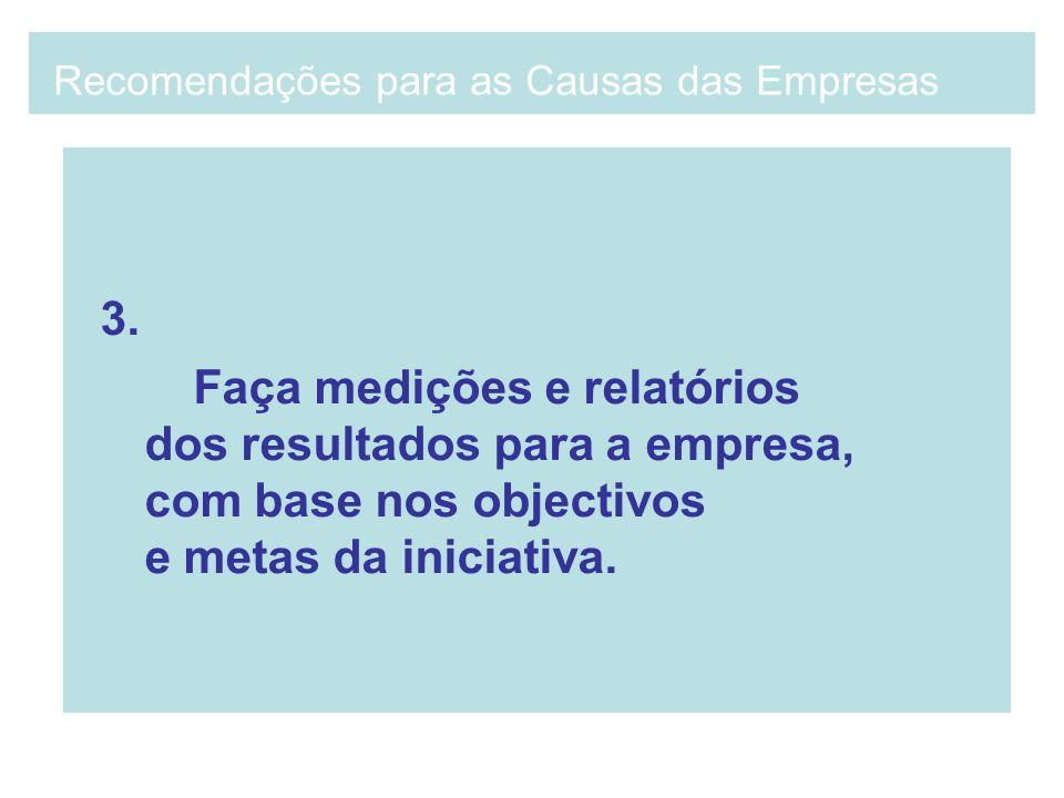3. Faça medições e relatórios dos resultados para a empresa, com base nos objectivos e metas da iniciativa. Recomendações para as Causas das Empresas