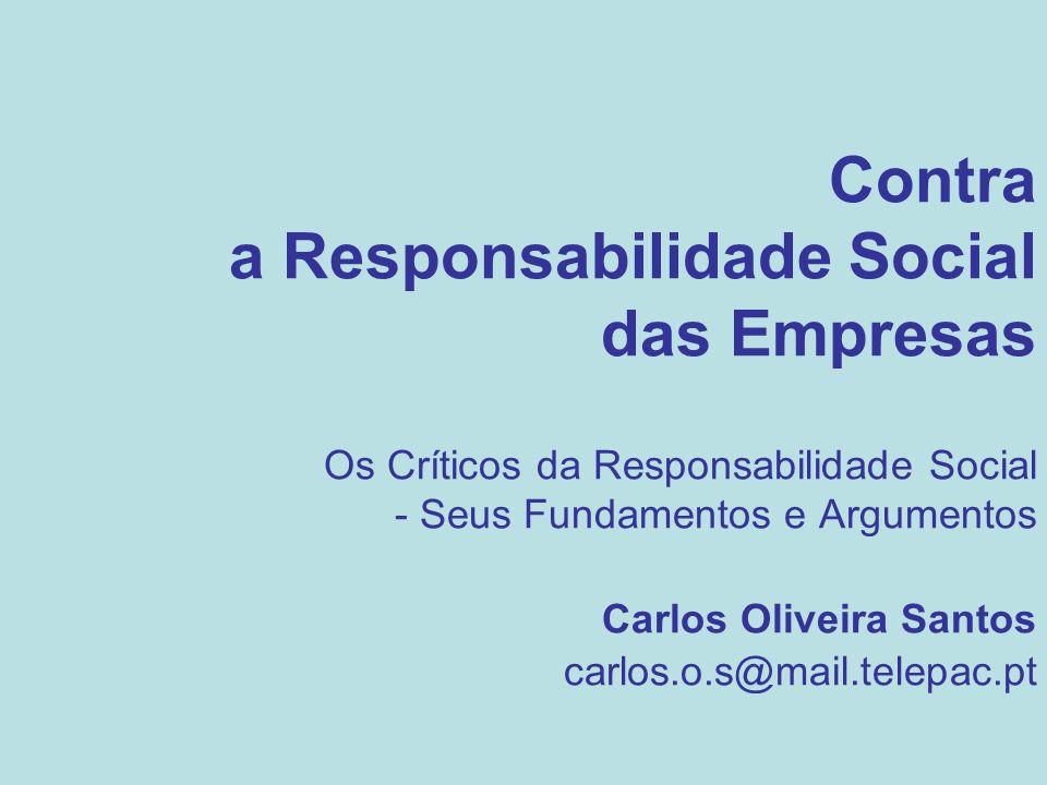 Contra a Responsabilidade Social das Empresas Os Críticos da Responsabilidade Social - Seus Fundamentos e Argumentos Carlos Oliveira Santos carlos.o.s