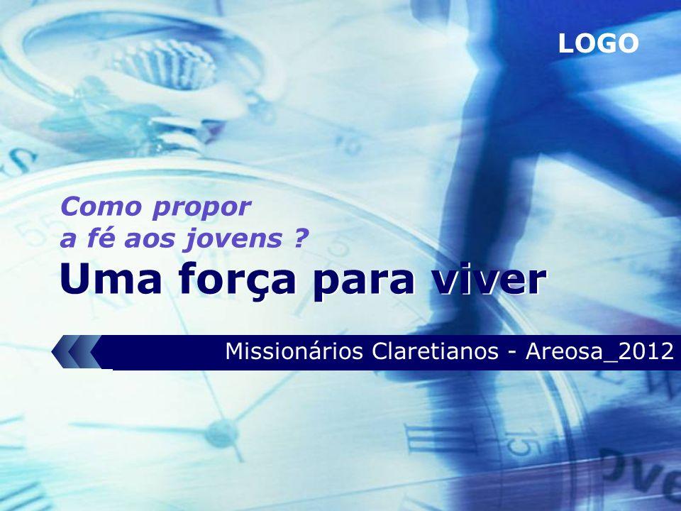 LOGO Uma força para viver Missionários Claretianos - Areosa_2012 Como propor a fé aos jovens ?
